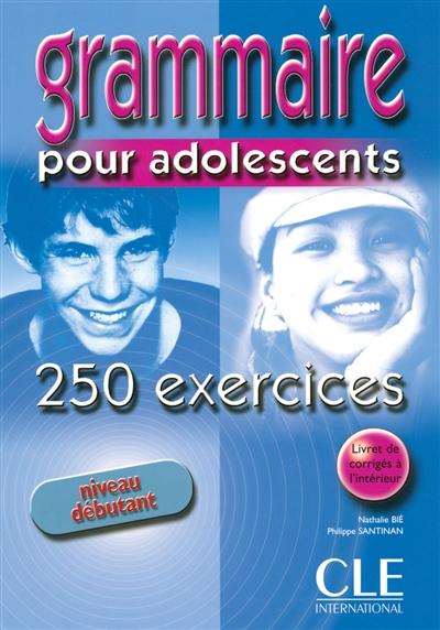 Afbeelding van Grammaire pour adolescents - 250 exercices - Débutant